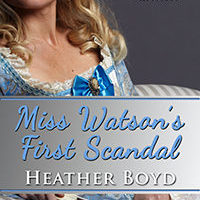 Spotlight: Miss Watson's First Scandal by Heather Boyd